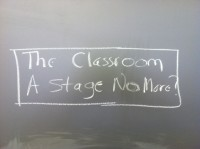 The Classroom: A Stage No More?